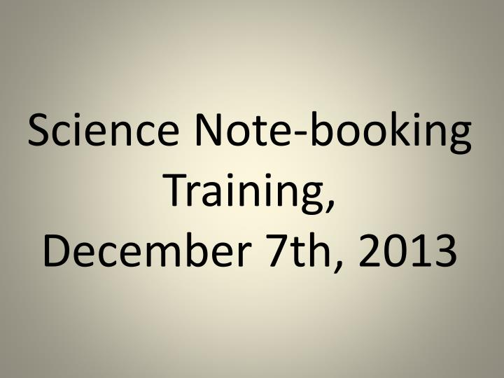 Science note booking training december 7th 2013