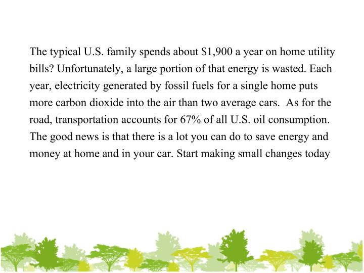 The typical U.S. family spends about $1,900 a year on home utility bills? Unfortunately, a large por...