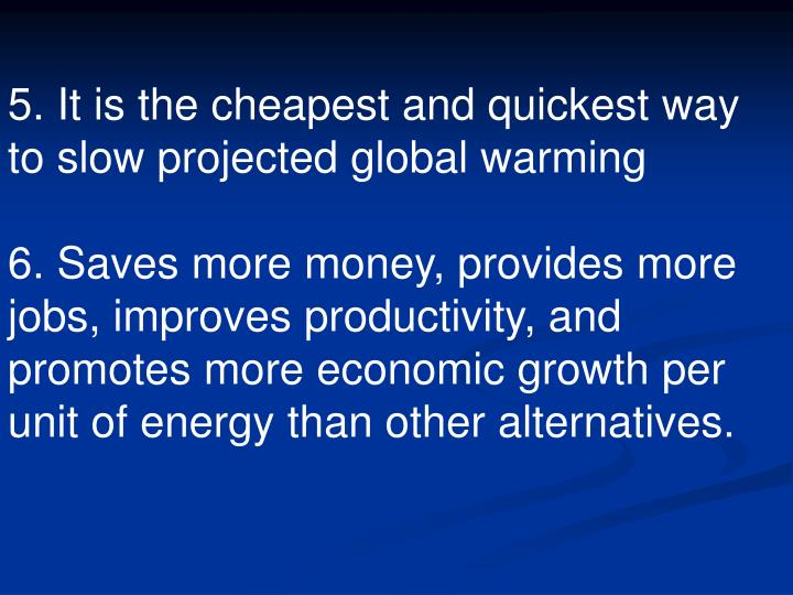 5. It is the cheapest and quickest way to slow projected global warming