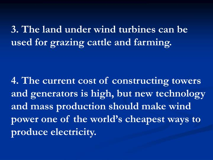3. The land under wind turbines can be used for grazing cattle and farming.