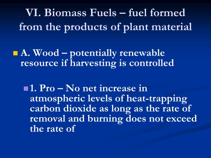 VI. Biomass Fuels – fuel formed from the products of plant material