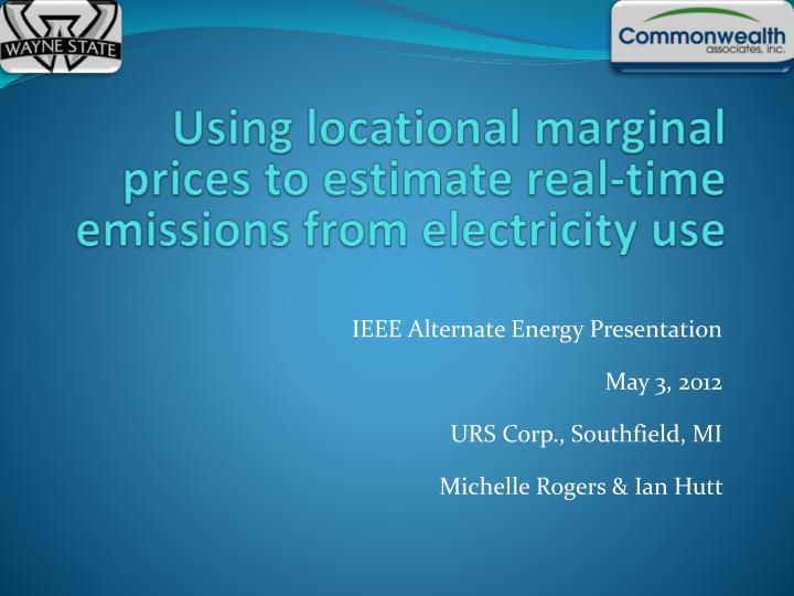 Ieee alternate energy presentation may 3 2012 urs corp southfield mi michelle rogers ian hutt
