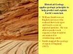 historical geology applies geologic principles to help predict and explain earth s materials
