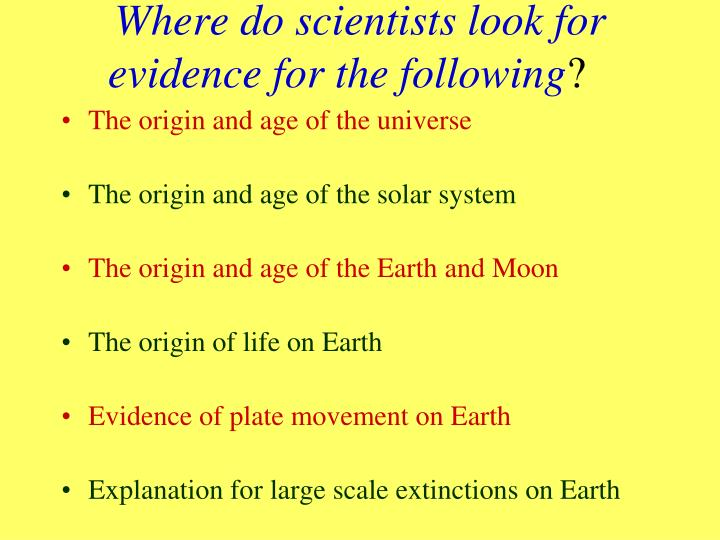 Where do scientists look for evidence for the following