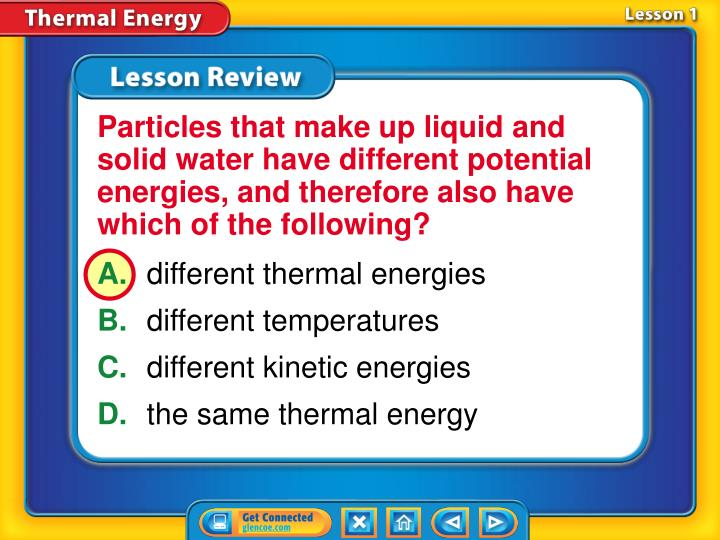 Particles that make up liquid and solid water have different potential energies, and therefore also have which of the following?