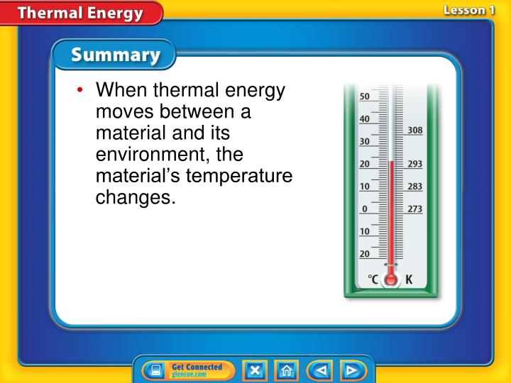 When thermal energy moves between a material and its environment, the material's temperature changes.