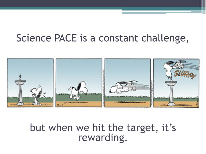 Science PACE is a constant challenge,