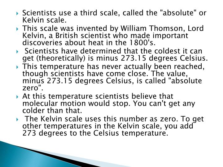 "Scientists use a third scale, called the ""absolute"" or Kelvin scale."