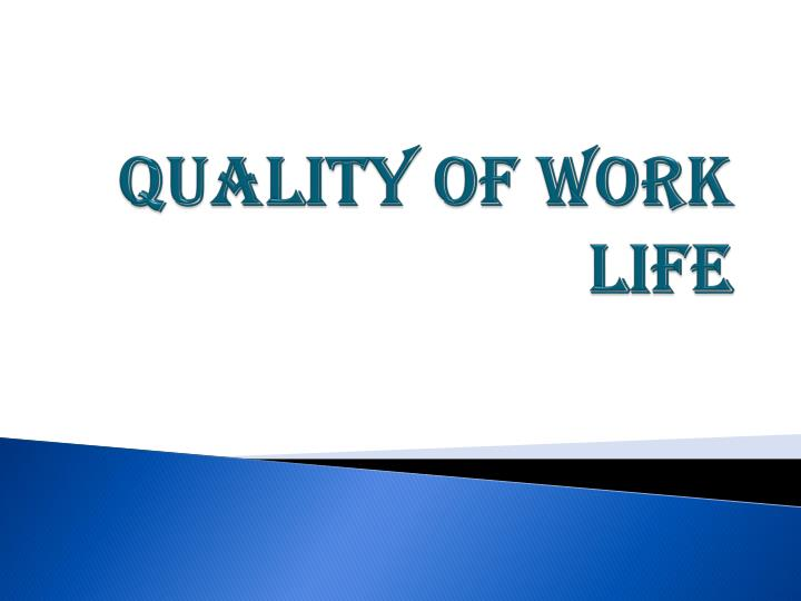 quality of work life in labor Quality standards featured education and training becomes a continuous process throughout the life this research brief describes work done for rand labor and.