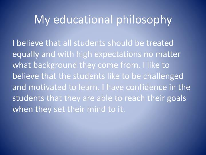 My educational philosophy