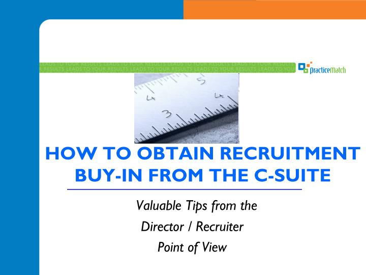 HOW TO OBTAIN RECRUITMENT BUY-IN FROM THE C-SUITE