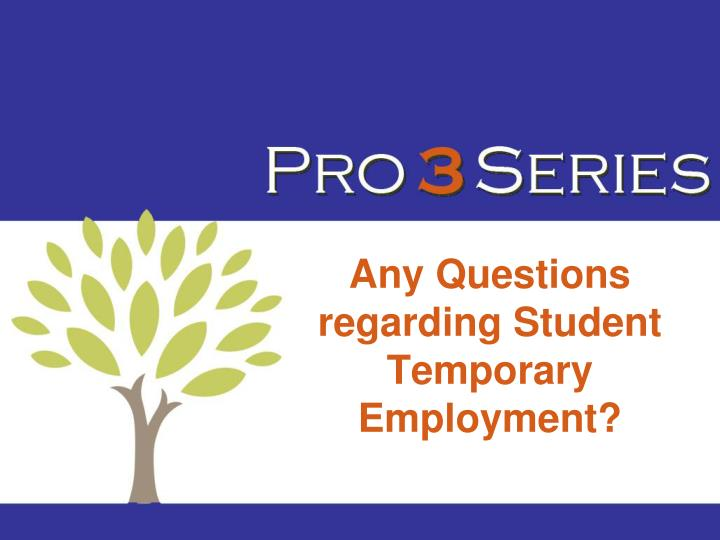 Any Questions regarding Student Temporary Employment?
