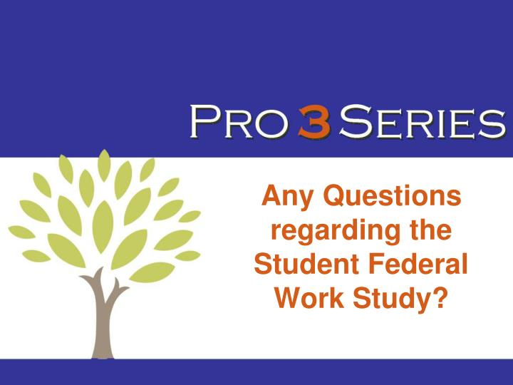 Any Questions regarding the Student Federal Work Study?