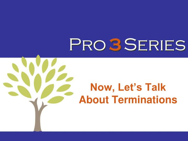 Now, Let's Talk About Terminations