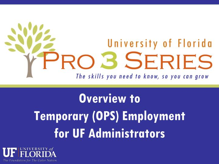 Overview to temporary ops employment for uf administrators