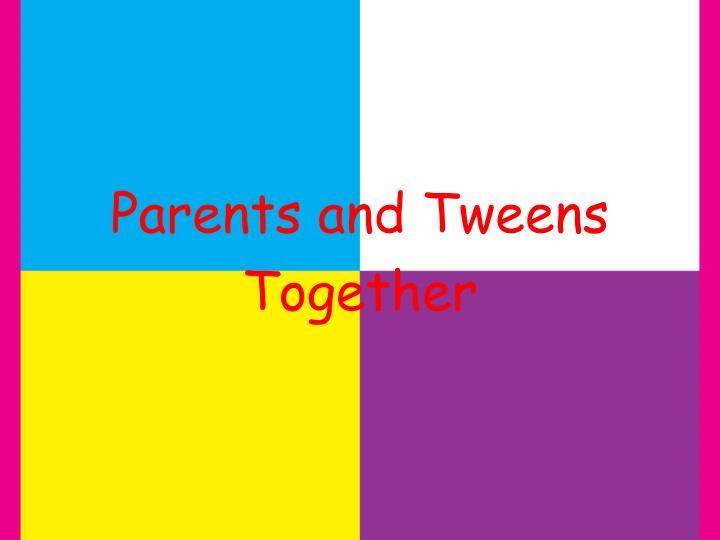 Parents and Tweens