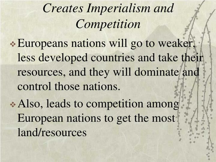 Creates Imperialism and Competition