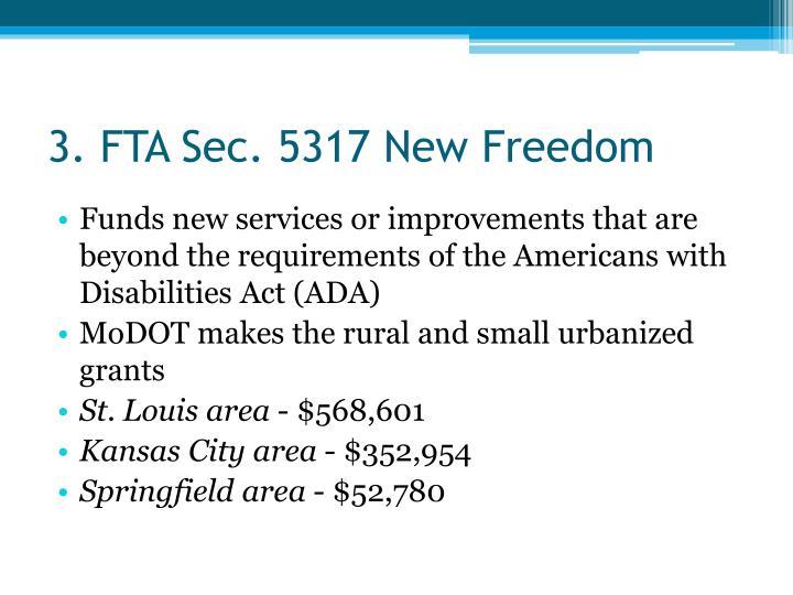 3. FTA Sec. 5317 New Freedom
