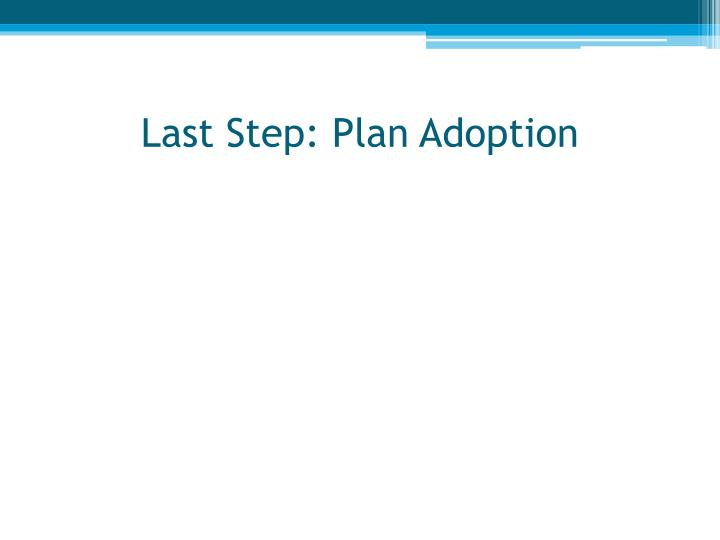 Last Step: Plan Adoption