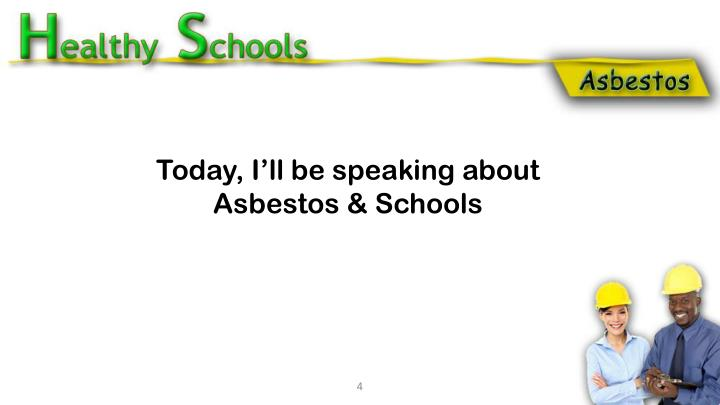 Today, I'll be speaking about Asbestos & Schools