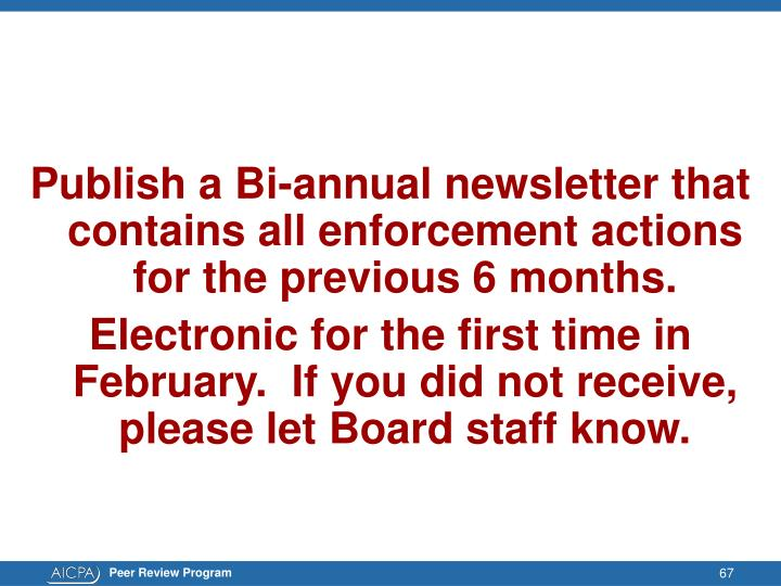Publish a Bi-annual newsletter that contains all enforcement actions for the previous 6 months.