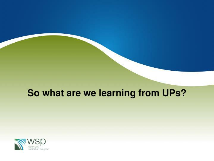 So what are we learning from UPs?