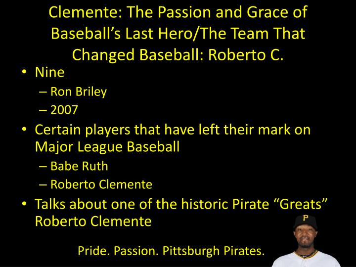 Clemente: The Passion and Grace of Baseball's Last Hero/The Team That Changed Baseball: Roberto C.