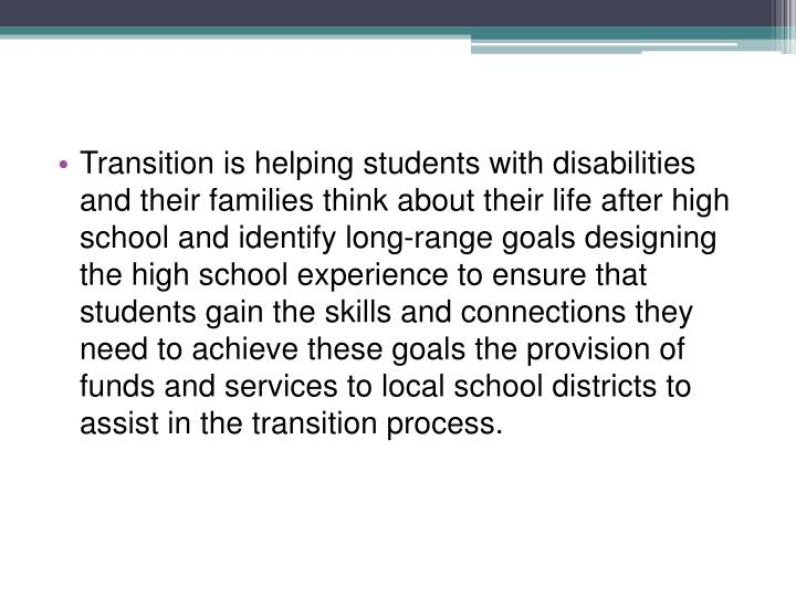 Transition is helping students with disabilities and their families think about their life after hig...