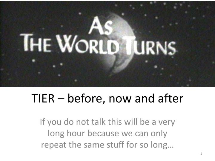 Tier before now and after
