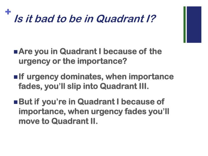 Is it bad to be in Quadrant I?