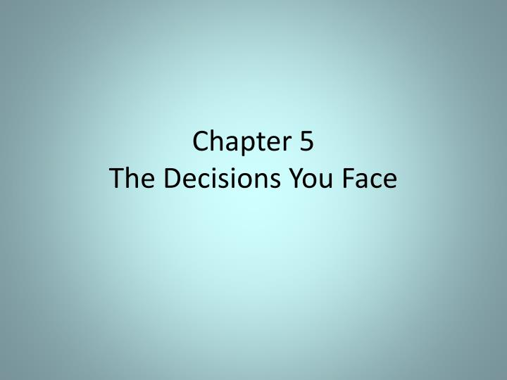 Chapter 5 the decisions you face