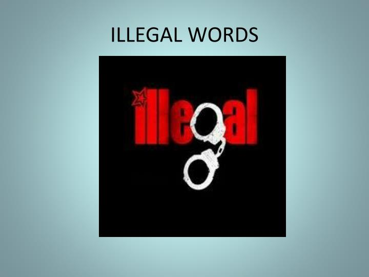ILLEGAL WORDS