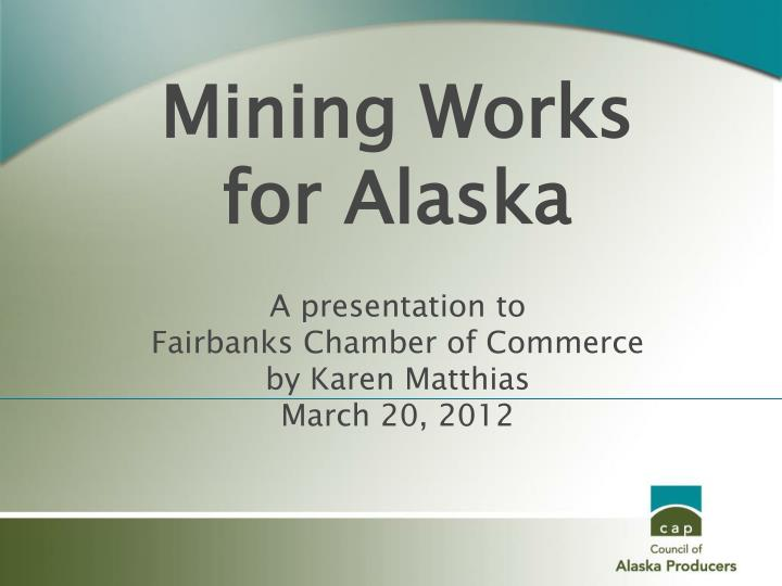 A presentation to fairbanks chamber of commerce by karen matthias march 20 2012
