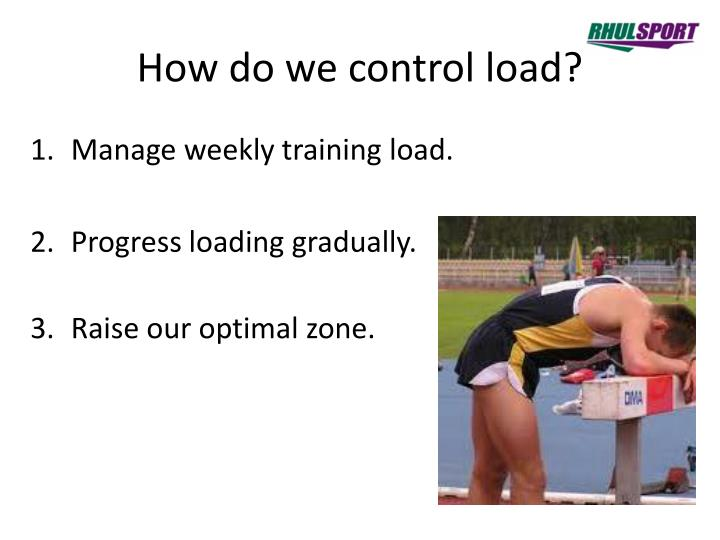How do we control load?