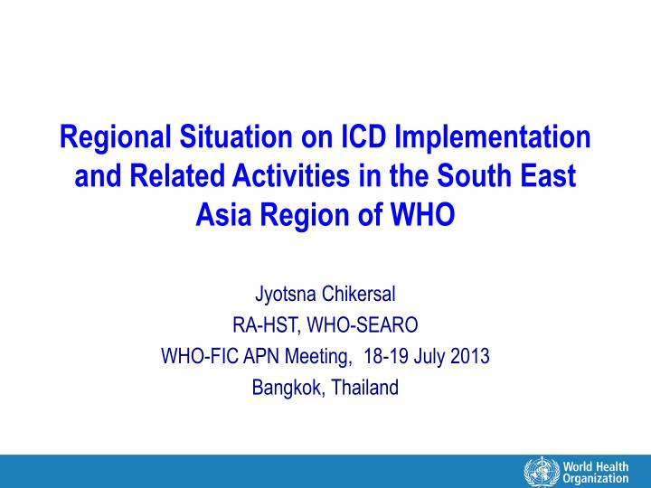 Regional Situation on ICD Implementation and Related Activities in the South East Asia Region of WHO