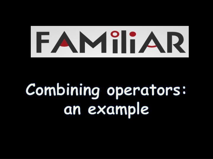 Combining operators: