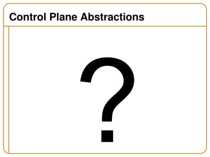 Control Plane Abstractions