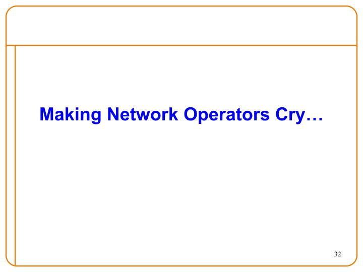 Making Network Operators Cry…