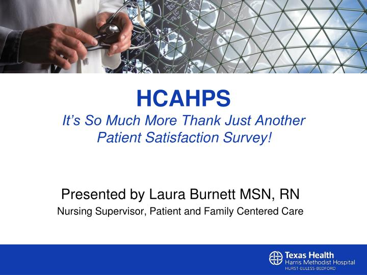 Hcahps it s so much more thank just another patient satisfaction survey
