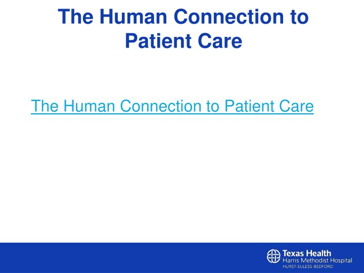 The Human Connection to Patient Care