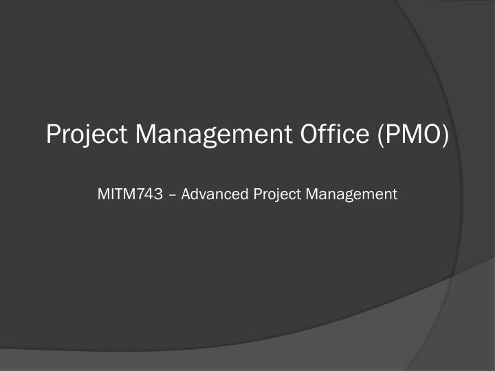 Project management office pmo mitm743 advanced project management