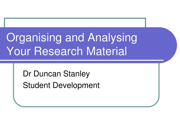 Organising and analysing your research material