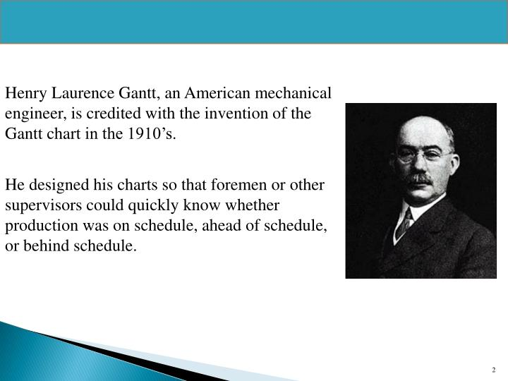Henry Laurence Gantt, an American mechanical engineer, is