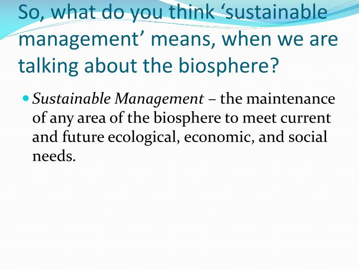 So, what do you think 'sustainable management' means, when we are talking about the biosphere?