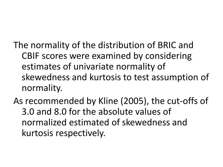 The normality of the distribution of BRIC and CBIF scores were examined by considering estimates of
