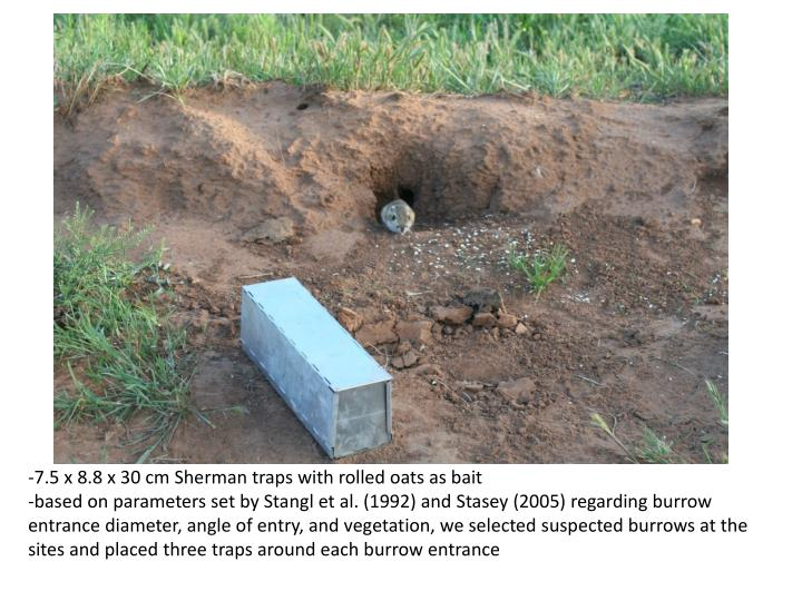 -7.5 x 8.8 x 30 cm Sherman traps with rolled oats as bait