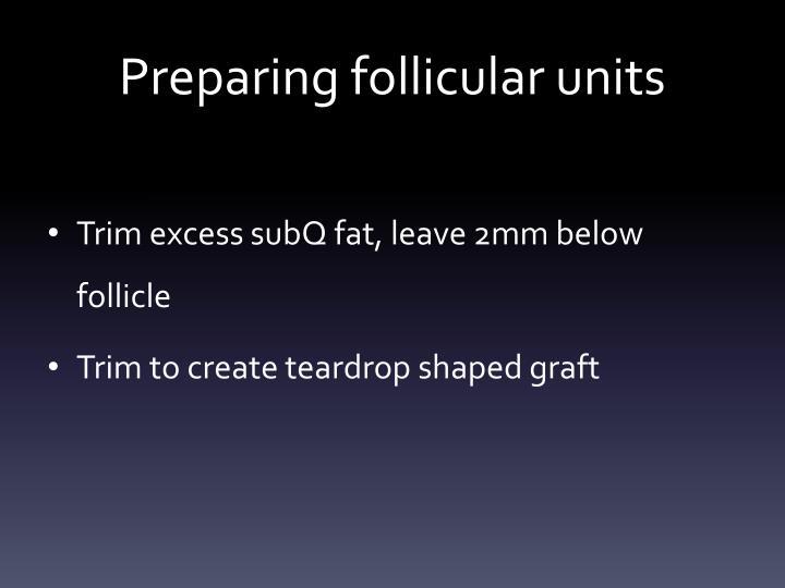 Preparing follicular units