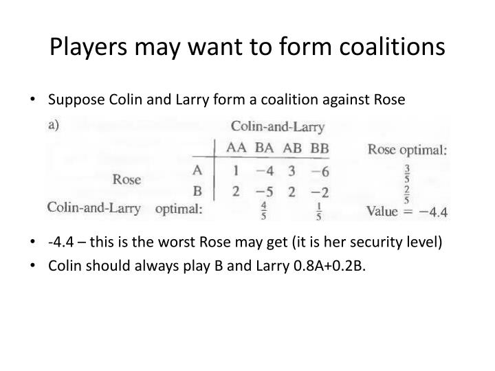 Players may want to form coalitions