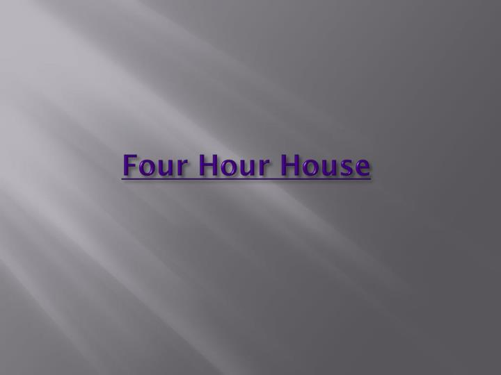 Four Hour House