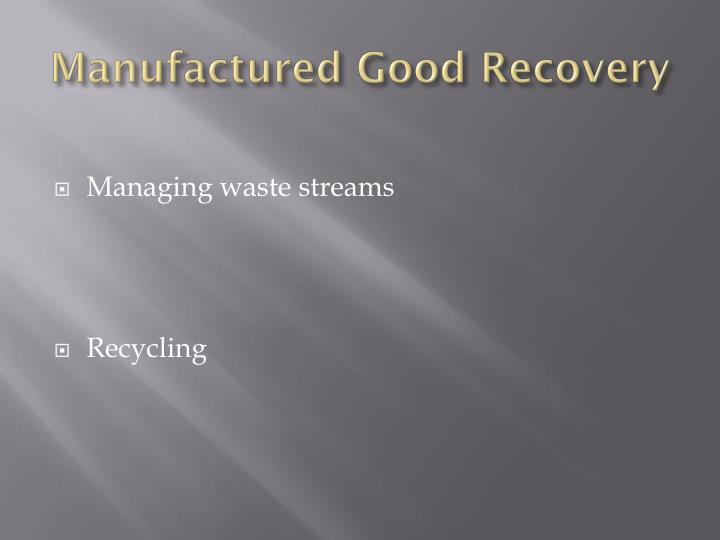Manufactured Good Recovery